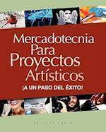 Mercadotecnia Para Proyectos Artisticos. a Un Paso del Exito!