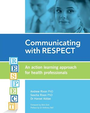 Bog, hæftet Communicating with RESPECT: An action learning approach for health professionals af Sascha Rixon Phd, Dr Hansel Addae, Andrew Rixon Phd