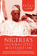 Nigeria's Journalistic Militantism: Putting the Facts in Perspective on How the Press Failed Nigeria Setting the Wrong Agenda and Excessively Attackin af Frisky Larr