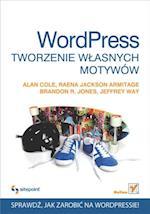 Wordpress. Tworzenie w?asnych motywow af Alan Cole