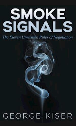 Smoke Signals: The Eleven Unwritten Rules of Negotiation