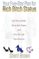 Your Five Star Plan for Rich Bitch Status: Get Out of Debt, Stack that Paper, and Live the Life You Deserve af Sherri Brown