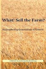 What! Sell the Farm?