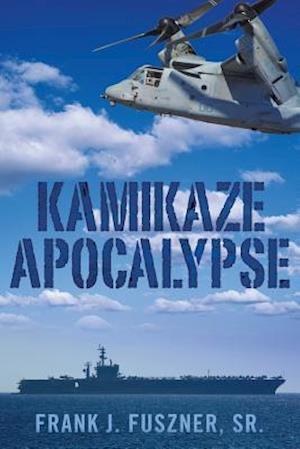 Bog, hæftet KAMIKAZE APOCALYPSE af Frank J. Fuszner Sr.