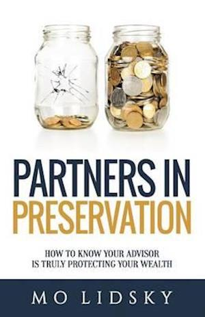 Bog, hæftet Partners in Preservation: How to Know your Advisor is Truly Protecting your Wealth af Mo Lidsky
