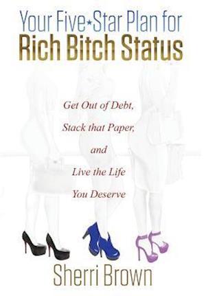 Bog, hardback Your Five Star Plan for Rich Bitch Status af Sherri Brown