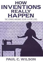 How Inventions Really Happen: The Sewing Machine Story, in Five Lives