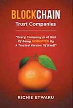 Blockchain: Trust Companies: Every Company Is at Risk of Being Disrupted by a Trusted Version of Itself