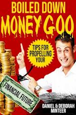 Boiled Down Money Goo, Tips For Propelling Your Financial Future