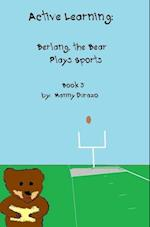 Active Learning: Berlang, the Bear Plays Sports Book 3 af Manny Durazo