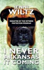 I Never Arkansas It Coming af Jenni Wiltz