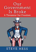 Our Government Is Broke: It Threatens Our Freedom af Steve Hess