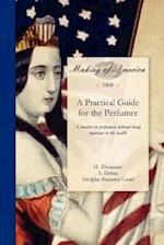 Practical Guide for the Perfumer af H. Dussauce