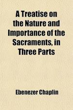 A Treatise on the Nature and Importance of the Sacraments, in Three Parts (Volume 1-3); With a Summary and Applicatory Conclusion af Ebenezer Chaplin