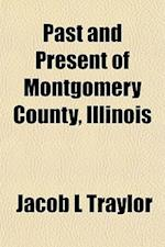 Past and Present of Montgomery County, Illinois af Jacob L. Traylor