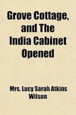 Grove Cottage, and the India Cabinet Opened (Volume 4) af Mrs Lucy Sarah Atkins Wilson
