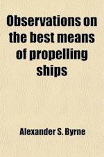 Observations on the Best Means of Propelling Ships af Alexander S. Byrne