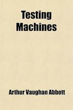 Testing Machines; Their History, Construction and Use