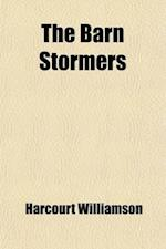 The Barn Stormers; Being the Tragical Side of a Comedy af Mrs Harcourt Williamson, Harcourt Williamson