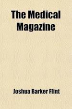 The Medical Magazine (Volume 3) af Abel Lawrence Peirson, Joshua Barker Flint
