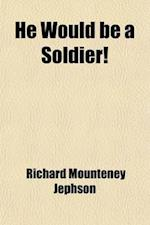 He Would Be a Soldier!; A Sketch af Richard Mounteney Jephson