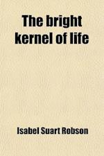 The Bright Kernel of Life af Isabel Suart Robson