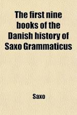 The First Nine Books of the Danish History of Saxo Grammaticus