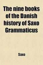 The Nine Books of the Danish History of Saxo Grammaticus