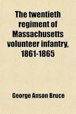 The Twentieth Regiment of Massachusetts Volunteer Infantry, 1861-1865 af George Anson Bruce