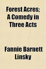 Forest Acres; A Comedy in Three Acts af Fannie Barnett Linsky