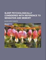 Sleep Psychologically Considered with Reference to Sensation and Memory af Blanchard Fosgate