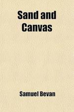 Sand and Canvas; A Narrative of Adventures in Egypt, with a Sojourn Among the Artists in Rome af Samuel Bevan