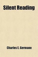 Silent Reading; A Handbook for Teachers af Charles E. Germane