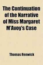 The Continuation of the Narrative of Miss Margaret M'Avoy's Case; With General Observations Upon the Case Itself Upon Her Peculiar Powers of Distingui af Thomas Renwick