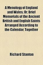 A   Menology of England and Wales; Or, Brief Memorials of the Ancient British and English Saints Arranged According to the Calendar, Together with the af Richard Stanton