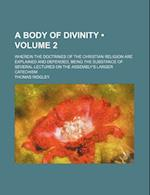 A   Body of Divinity (Volume 2); Wherein the Doctrines of the Christian Religion Are Explained and Defended, Being the Substance of Several Lectures o
