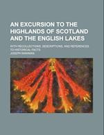 An Excursion to the Highlands of Scotland and the English Lakes; With Recollections, Descriptions, and References to Historical Facts af Joseph Mawman