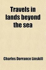 Travels in Lands Beyond the Sea; Beauty and Glory of Western Europe Pen Pictures of Castles, Cathedrals, and Cities af Charles Dorrance Linskill