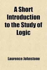 A Short Introduction to the Study of Logic af Laurence Johnstone