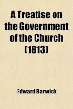 A Treatise on the Government of the Church af Edward Barwick