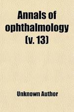 Annals of Ophthalmology (Volume 13) af M. D. Wood, Unknown Author