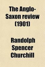 The Anglo-Saxon Review (Volume 8) af Randolph Spencer Churchill, Lady Randolph Spencer Churchill