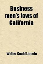 Business Men's Laws of California af Walter Gould Lincoln