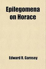 Epilegomena on Horace; In the Form of a Critical Letter af Edward R. Garnsey