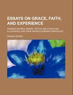 Essays on Grace, Faith, and Experience; Wherein Several Gospel Truths Are Stated and Illustrated, and Their Opposite Errors Pointed Out af Samuel Ecking