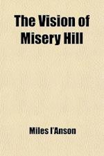 The Vision of Misery Hill; A Legend of the Sierra Nevada af Miles I'anson