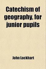 Catechism of Geography, for Junior Pupils af John Lockhart