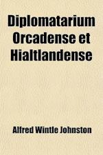 Diplomatarium Orcadense Et Hialtlandense (Volume 1, Pts. 1-7); Fornbra(c)Fasafn Orkneyinga Og Hjaltlendinga. Orkney and Shetland Records af Viking Society For Northern Research, Alfred Wintle Johnston