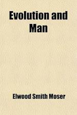 Evolution and Man; Natural Morality the Church of the Future and Other Essays af Elwood Smith Moser