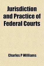 Jurisdiction and Practice of Federal Courts; A Handbook for Practitioners and Students af Charles P. Williams